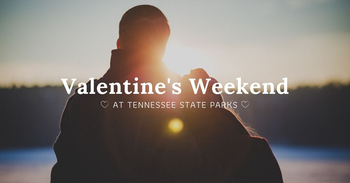 Valentine's Weekend at Tennessee State Parks 2021